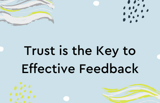 Trust is the Key to Effective Feedback