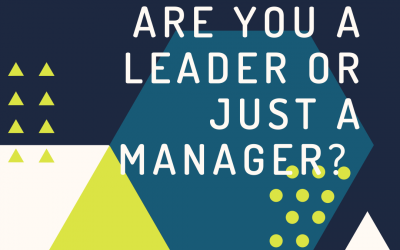 Are You a Leader or Just a Manager? Learn the Difference