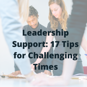Leadership Support: 17 Tips for Challenging Times