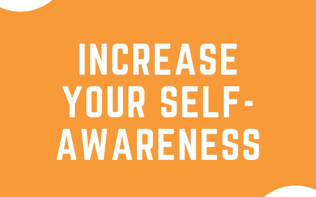 Increase Your Self-Awareness