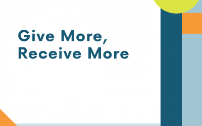 Give More, Receive More