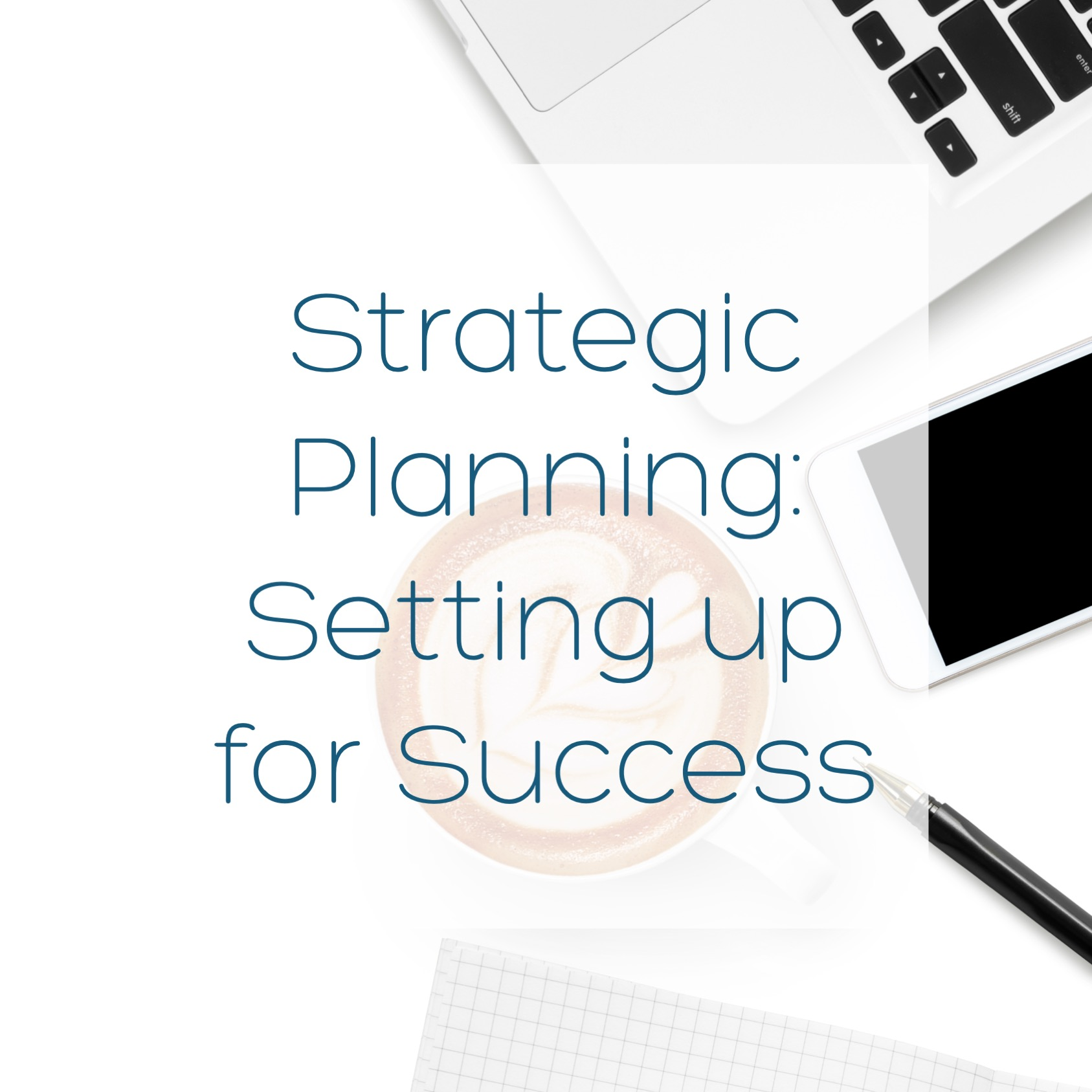 Strategic Planning: Setting Up for Success