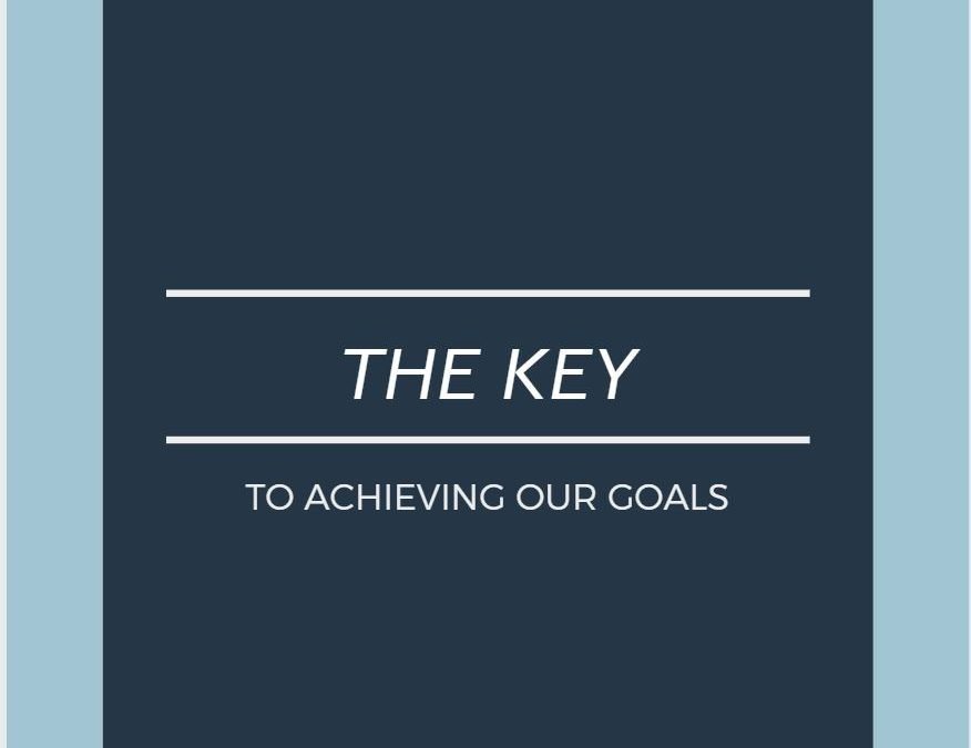 The Key to Achieving Our Goals